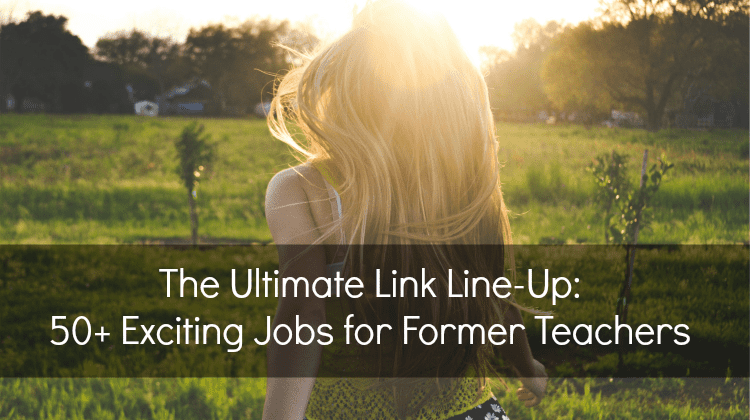 50 Jobs for Former Teachers -- The Ultimate Link Line-Up -- Empower your job hunt with in-depth, expert career advice!