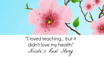 """Nicole's Real Story: """"I loved teaching, but it didn't love my health."""""""