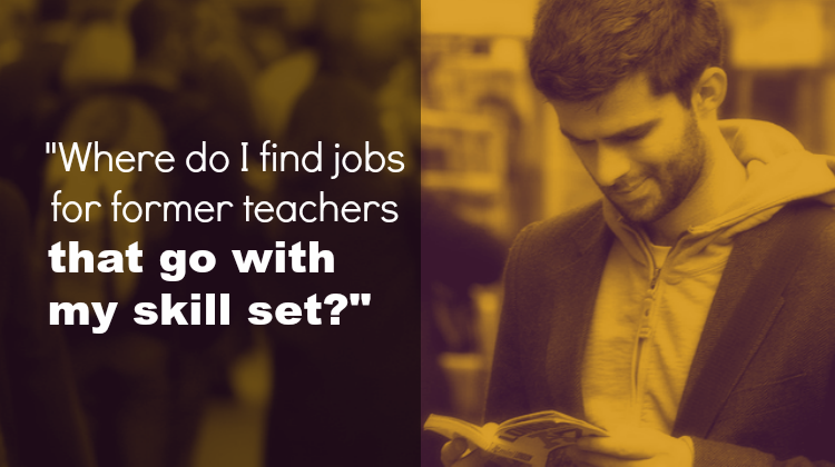 Where do I find jobs for teachers that go with my skill set?