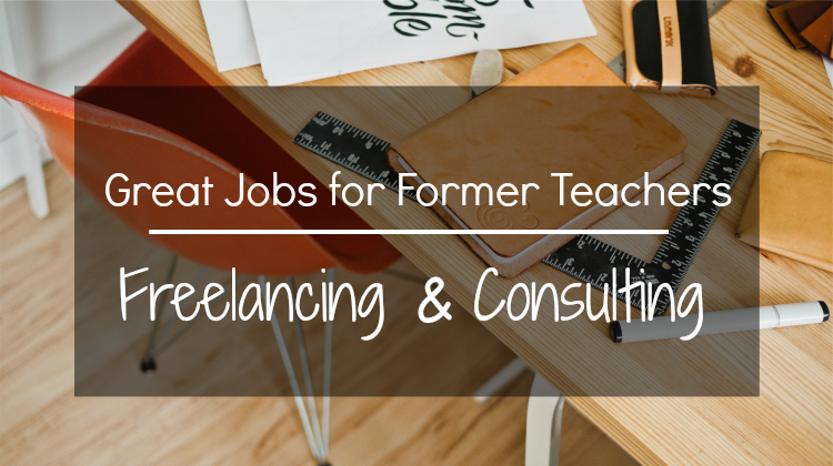 Great Jobs for Former Teachers Spotlight: Freelancing & Consulting